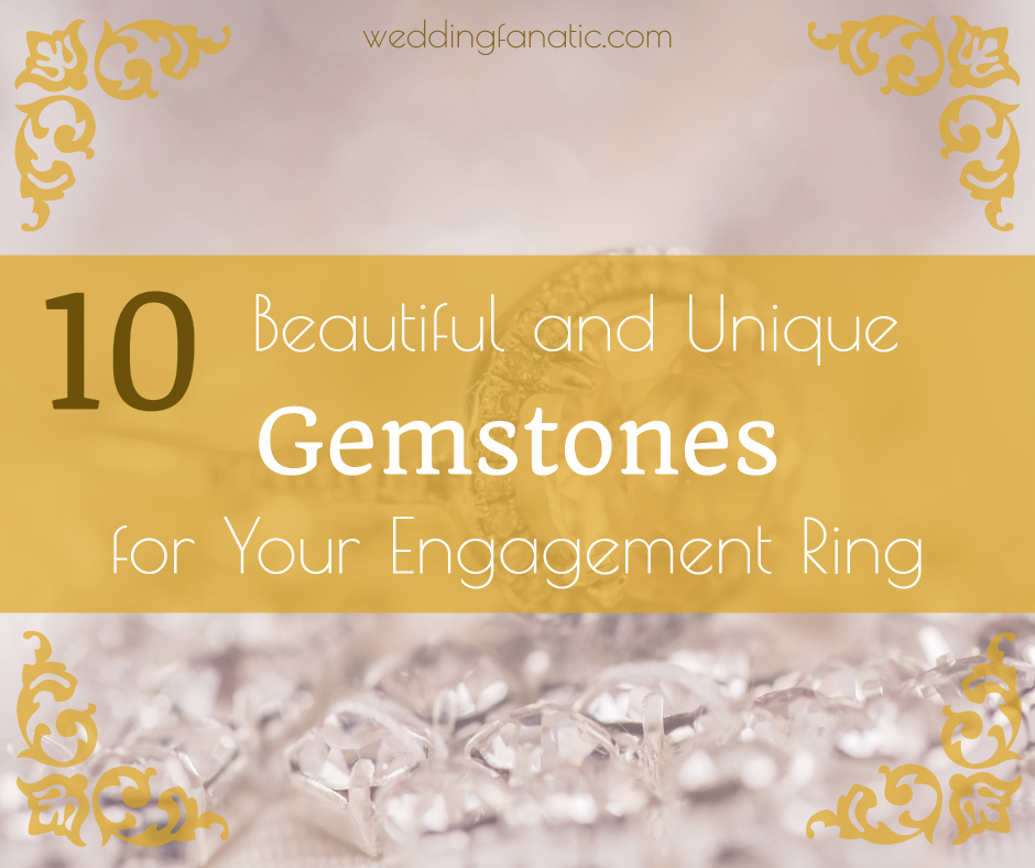 10 Beautiful and Unique Gemstones for Your Engagement Ring