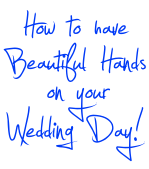 How To Have Beautiful Hands On Your Wedding Day